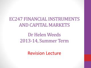 EC247  FINANCIAL  INSTRUMENTS AND CAPITAL  MARKETS Dr Helen Weeds 2013-14,  Summer Term
