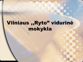 """Vilniaus ,,Ryto"""" vidurin ė mokykla"""