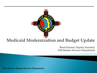 Medicaid Modernization and Budget Update Brent Earnest, Deputy Secretary