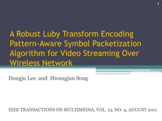 Dongju Lee   and   Hwangjun  Song IEEE  TRANSACTIONS ON MULTIMEDIA, VOL. 13, NO. 4, AUGUST 2011