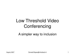 Low Threshold Video Conferencing
