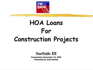 HOA Loans  For Construction Projects Surfside III Presentation November 19, 2005