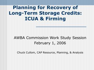 Planning for Recovery of Long-Term Storage Credits: ICUA & Firming