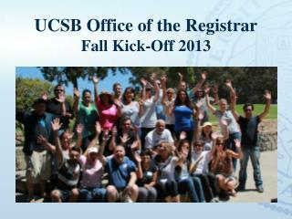 UCSB Office of the Registrar Fall Kick-Off 2013