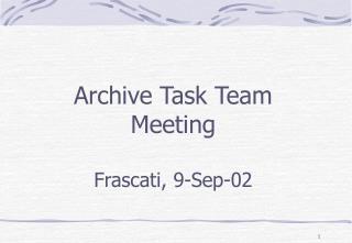 Archive Task Team Meeting Frascati, 9-Sep-02
