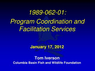 1989-062-01:   Program Coordination and Facilitation Services January 17, 2012 Tom Iverson