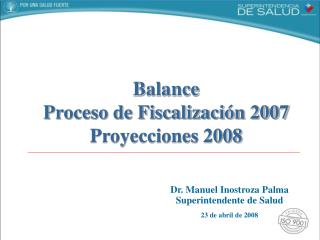 Dr. Manuel Inostroza Palma Superintendente de Salud 23 de abril de 2008