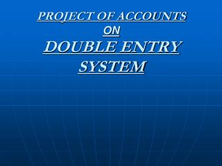 PROJECT OF ACCOUNTS ON DOUBLE ENTRY SYSTEM
