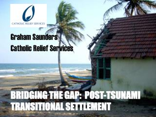 BRIDGING THE GAP:  POST-TSUNAMI TRANSITIONAL SETTLEMENT