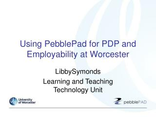 Using PebblePad for PDP and Employability at Worcester