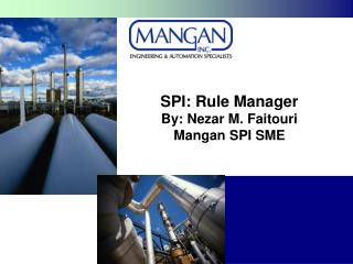 SPI: Rule Manager By: Nezar M. Faitouri Mangan SPI SME