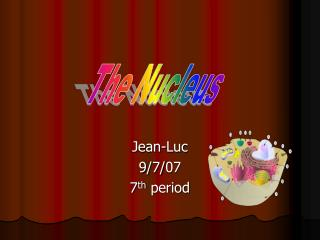 Jean-Luc 9/7/07 7 th  period