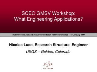 SCEC GMSV Workshop:  What Engineering Applications?