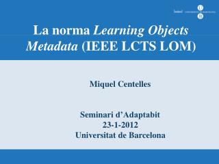 La norma  Learning Objects Metadata  (IEEE LCTS LOM)