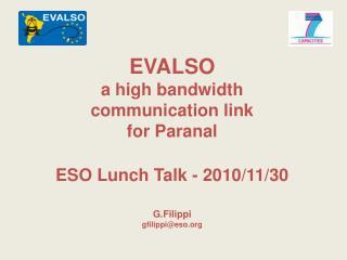 EVALSO a high bandwidth  communication link  for Paranal  ESO Lunch Talk - 2010/11/30 G.Filippi