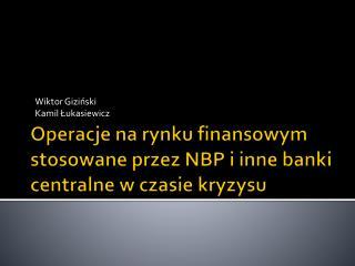 Operacje na rynku finansowym stosowane przez NBP i inne banki centralne w czasie kryzysu