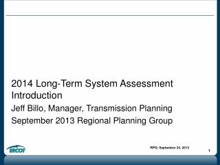 2014 Long-Term System Assessment Introduction Jeff Billo, Manager, Transmission Planning