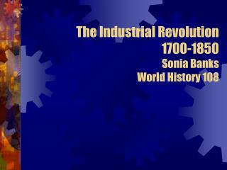 The Industrial Revolution 1700-1850 Sonia Banks World History 108