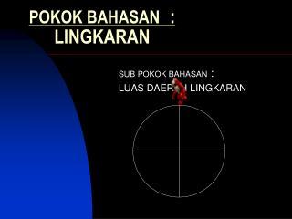 POKOK BAHASAN  : LINGKARAN