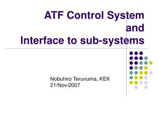 ATF Control System  and  Interface to sub-systems