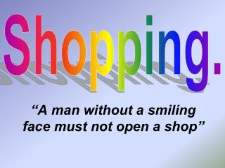 """A man without a smiling face must not open a shop"""