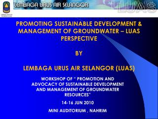 PROMOTING SUSTAINABLE DEVELOPMENT & MANAGEMENT OF GROUNDWATER – LUAS PERSPECTIVE BY