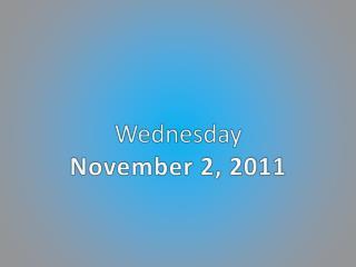 Wednesday November 2, 2011