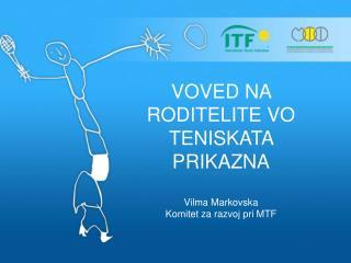 VOVED NA RODITELITE VO TENISKATA PRIKAZNA Vilma Markovska Komitet za razvoj pri MTF