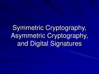 Symmetric Cryptography, Asymmetric Cryptography, and Digital Signatures