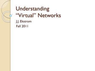 """Understanding  """"Virtual"""" Networks"""