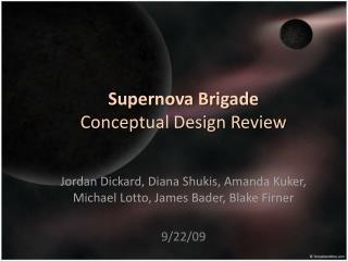 Supernova Brigade Conceptual Design Review