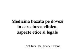 Medicina bazata pe dovezi  in cercetarea clinica,  aspecte etice si legale
