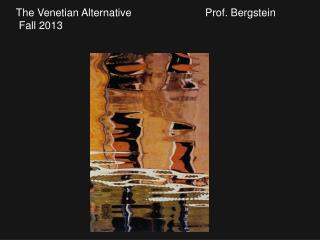 The Venetian Alternative                         Prof. Bergstein   Fall 2013
