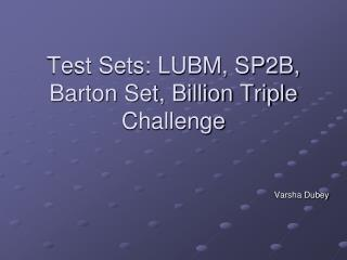 Test Sets: LUBM, SP2B, Barton Set, Billion Triple Challenge