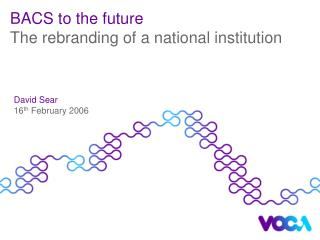 BACS to the future  The rebranding of a national institution