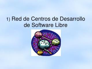 1)  Red de Centros de Desarrollo de Software Libre