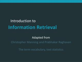 Adapted from Christopher Manning and Prabhakar Raghavan The term vocabulary, text statistics