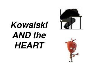 Kowalski AND the HEART