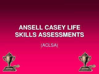 ANSELL CASEY LIFE SKILLS ASSESSMENTS