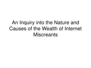 An Inquiry into the Nature and Causes of the Wealth of Internet Miscreants