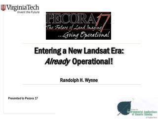 Entering a New Landsat Era:  Already   Operational! Randolph H. Wynne