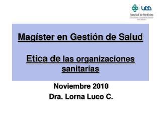 Magíster en Gestión de Salud Etica de  las organizaciones sanitarias