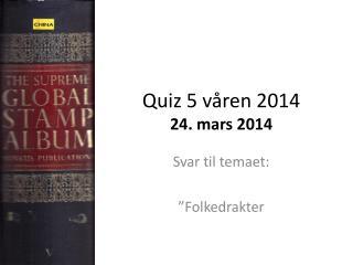 Quiz 5 v�ren 2014 24. mars 2014