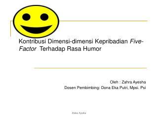 Kontribusi Dimensi-dimensi Kepribadian  Five-Factor   Terhadap Rasa Humor Oleh : Zahra Ayesha