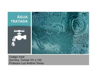 Colégio  Inedi Química, Turmas 101 e 102 Professor Luiz Antônio Tomaz