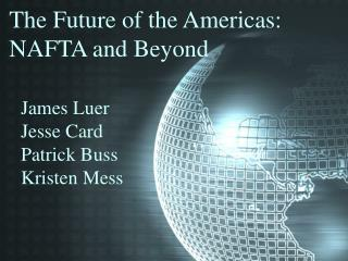 The Future of the Americas:   NAFTA and Beyond