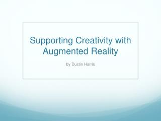 Supporting Creativity with Augmented Reality