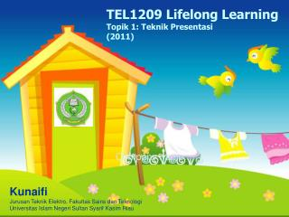 TEL 1209 Lifelong Learning Topik  1:  Teknik  Presentasi ( 201 1 )