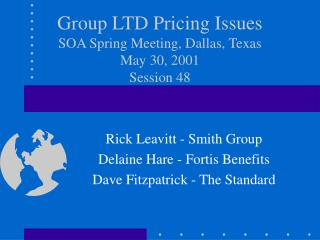 Group LTD Pricing Issues SOA Spring Meeting, Dallas, Texas May 30, 2001 Session 48