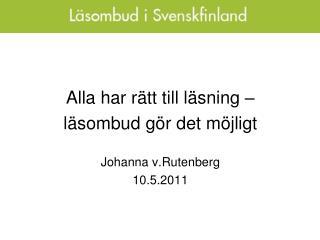 Alla har rätt till läsning – läsombud gör det möjligt Johanna v.Rutenberg 10.5.2011